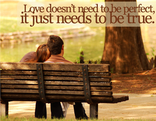 Love doesn't need to be perfect | FOLLOW BEST LOVE QUOTES ON TUMBLR  FOR MORE LOVE QUOTES