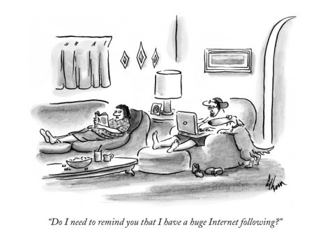 """Do I need to remind you that I have a huge Internet following?"" New Yorker Cartoon by Frank Cotham"