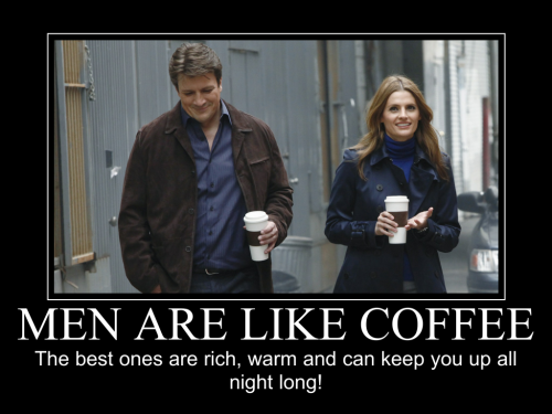 "stanagasm:  angelcosta78:  MEN ARE LIKE COFFEE Now we know what Kate is really thinking!  (via imgTumble) Me: ""Awwww"" Friend: ""I thought it was gonna be like, 'Men are like coffee. Castle brings me one every morning.'"" WIN."