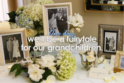 One day, we'll be a fairytale for our grandchildren. | Project One day,