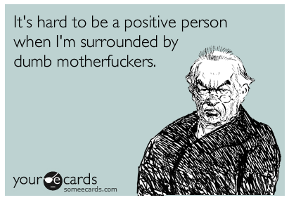 It's hard to be a positive person…