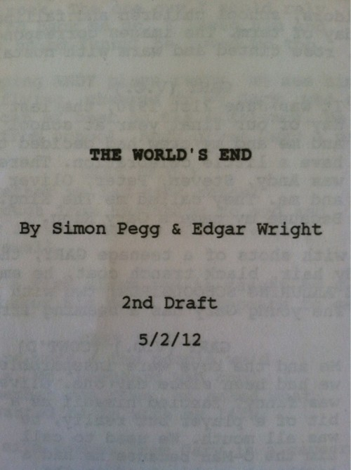 Last time we saw any photo evidence of Simon Pegg and Edgar Wright's effort to write their new film The World's End, it was just a picture of the two with a whiteboard and an implied hope that ideas would be forthcoming. Now Pegg has posted a photo of the cover page for a second draft of what will presumably be the third film in the 'not quite a trilogy' set of films referred to as the Blood and Ice Cream series. (Shaun of the Dead and Hot Fuzzare the other two, with the films linked by a playfulness towards genres, and the Cornetto brand of ice cream.) The date on this cover page is listed as 5/2/12, which one might interpret as February 5 of this year, in which case this draft has been finished for some time, or the upcoming May 2. Speculate all you like as to which date is the real one (both writers being British I'd expect Feb. 5) but the takeaway is simple: this one is happening, people.   I know we took our sweet time but as soon as I get back from outer space, we can finish this thing once and for all twitter.com/simonpegg/stat… — Simon Pegg (@simonpegg) April 24, 2012  Photoshop artists, time to go to town doing some work to attempt to decipher what text is dimly seen through this page. (As if these two guys haven't assumed that people would do that…)