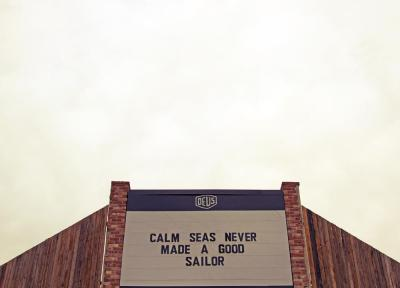 Wisdom from Deus-   Calm seas never made a good sailor.