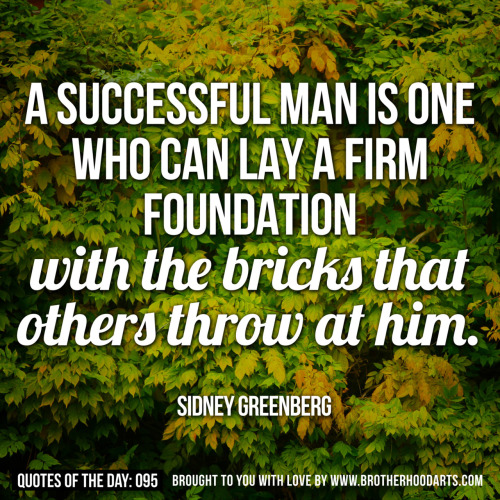 "[syahid] Quotes Of Day: 095: ""A successful man is one who can lay a firm foundation with the bricks that others throw at him."" - Sidney GreenbergGet 5% DISCOUNT of any items on deenify.com when you share/reblog/retweet this post. Obtain your coupon by submitting your details here : http://bit.ly/coupon-redeem"
