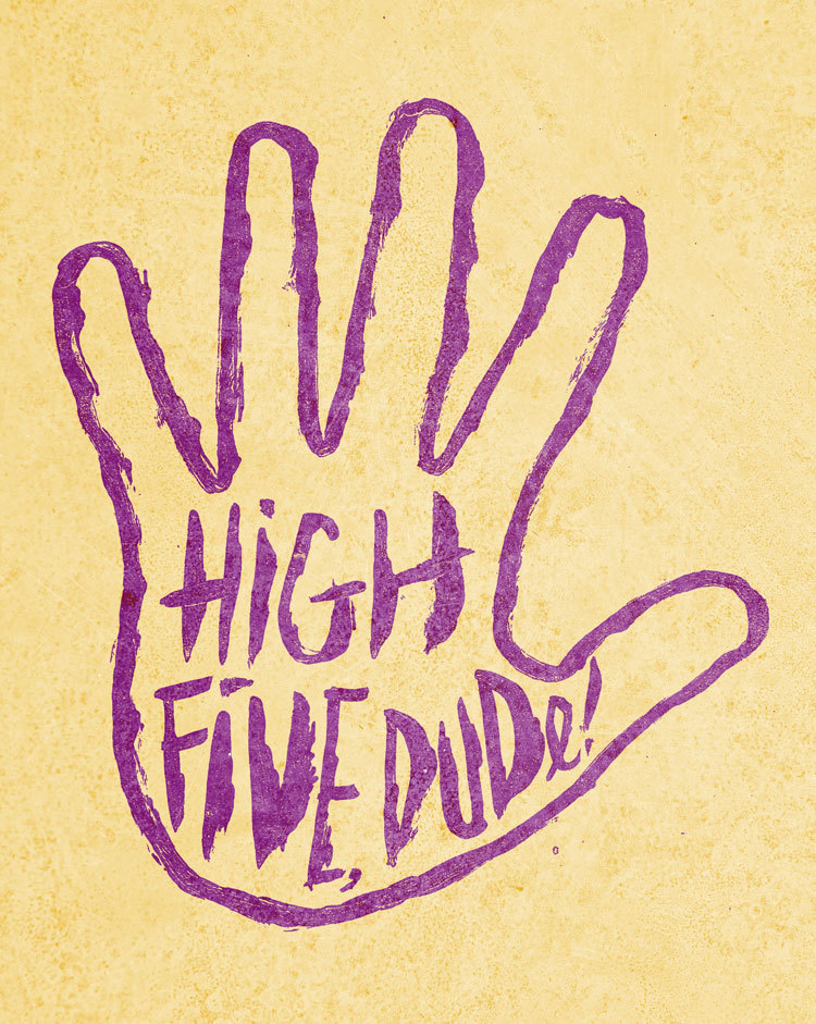 HIGH FIVE, DUDE! rock and roll internet forever ttyl Available as a print and more in my Society6 shop! (via Blog « Josh LaFayette)