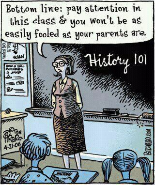 Of course, that's assuming the history being taught is even remotely correct and unbiased, which it probably isn't, so while you might know more about our fictitious past, and will no doubt be able to argue it's merits, you're not guaranteed anything unless you question that history.