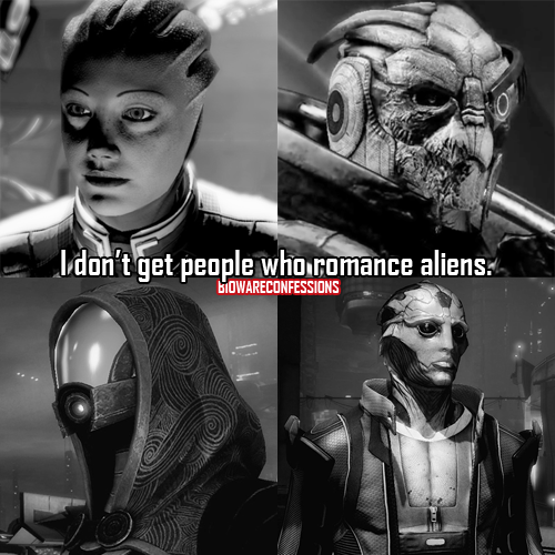 And I don't get people who just romanced humans because that's what Shepard is. Take the Kelly Chambers route. Love everyone, no matter the race.