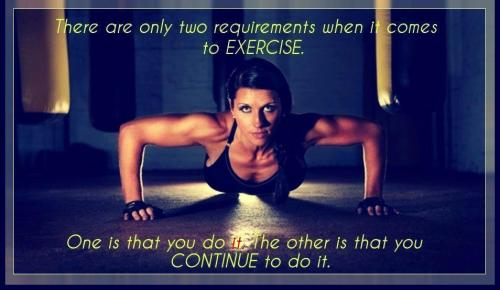 "muffintop-less:  ""There are only two requirements when it comes to exercise. One is that you do it.. two is that you continue to do it!"""