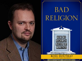 Peter Steinfels reviews Ross Douthat's new book Bad Religion