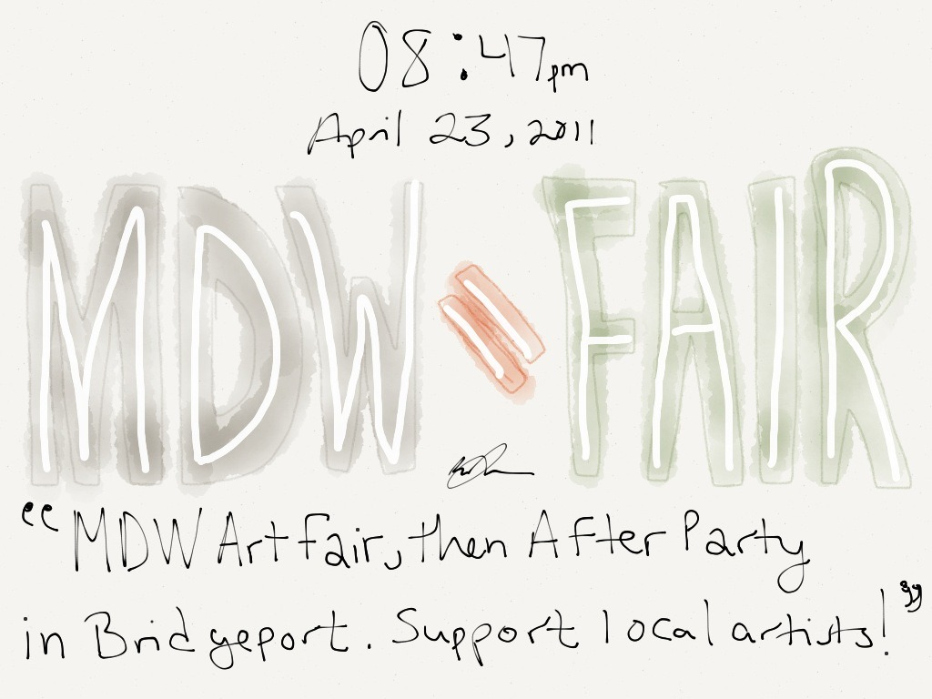 Posts From Last Year April 23rd, 2011 #60: MDW Fair! This day last year was the first day I interned at the MDW Fair, a visual arts festival in Chicago. I must say it was a memorable time. 08:47pm: MDW Art Fair, then after party in Bridgeport. Support local artists! Made with Paper -James