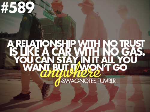 wellistoleyourface:  So true no trust no relationship. Follow My Awesome Blog!!!!!!
