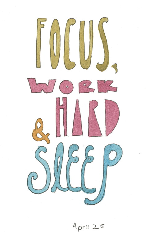 115/366 My new motto: Focus, work hard, and sleep.