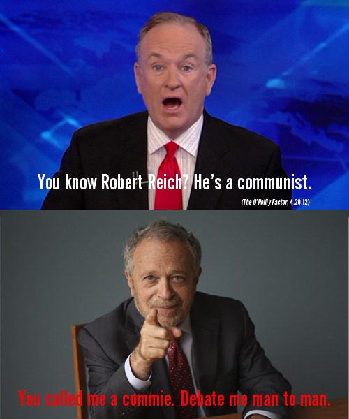 robertreich:  Tweet Bill O'Reilly (@oreillyfactor) and tell him to man up and debate me. #BEYONDOUTRAGE