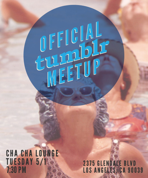 Attention West Coast: Check out our official Tumblr meetup in Los Angeles on Tuesday 5/1! RSVP here.