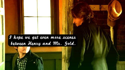 "abconceuponatimeconfessions:  ""I hope we get even more scenes between Henry and Mr. Gold. Their interactions in 1x19 were so cute, I want them to be friends."""