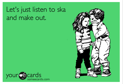 My GF hates Ska D: #I'm #Leaving