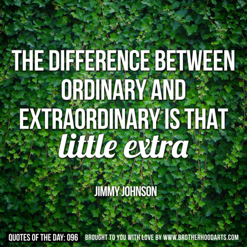 "Quotes Of Day: 096: ""The different between ordinary and extraordinary is that little extra"" - Jimmy JohnsonGet 5% DISCOUNT of any items on deenify.com when you share/reblog/retweet this post. Obtain your coupon by submitting your details here : http://bit.ly/coupon-redeem"