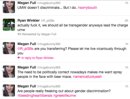 powerpuffgrrrlz:  TW: General shittiness towards trans* people. The campaign to bring Greek Life to UMW has hit a new low.  Spread this shit. Make it known. Check out the tag, and see who exactly is spearheading this movement.