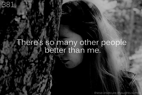 "these-insecure-thoughts:  381. ""There's so many other people better than me."" – dream—catcher"