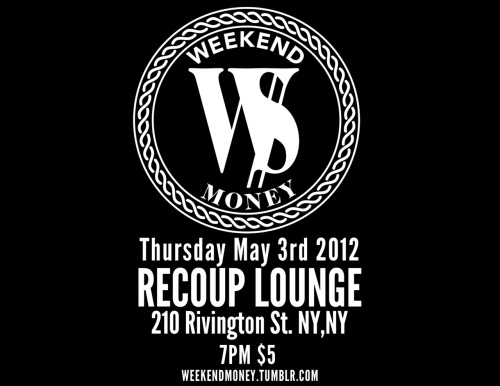 weekendmoney:  Weekend Money invading the Lower East Side next Thursday May 3rd w/ Special Guest. Place: Recoup Lounge Address: 210 Rivington Street Doors Open at 7pm
