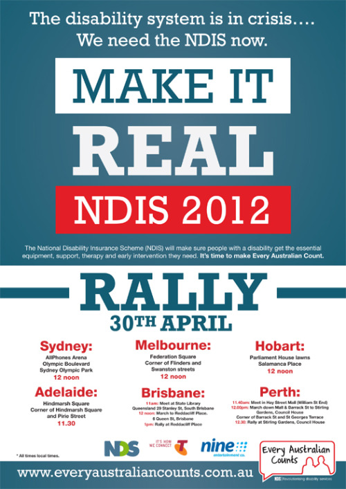 Rally to Make It Real  As the poster says (the URL provides more detail if this is not so readable), this Monday, April 30, at 12 noon in all state capitals. They will all be memorable occasions. This has been such an exciting year, I've had my heart in my mouth for most of it. The fragmented demographic to which I and my family belong, which has been voiceless through division for too long, is building universal support across the country, including bipartisan support amongst all elected representatives for much needed reform of a disability sector that is teetering on collapse. If you're in town that day, consider popping along, and/or signing up to support the campaign on the website. it's going to be a great day.