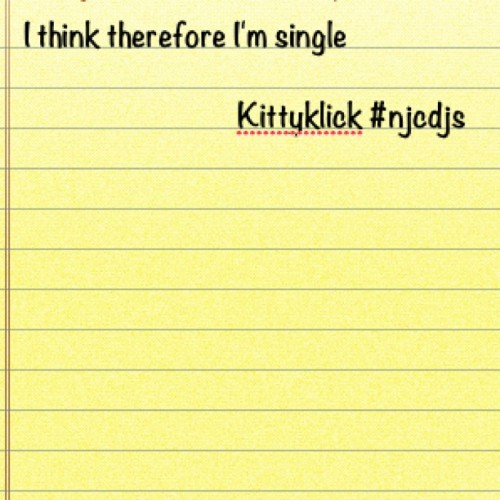 #singlelife #mythoughts #kittyklick #njcdjs #realtalk  (Taken with instagram)