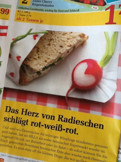 "God bless Austria, my home sweet home.    Even the radishes are patriotic.  ""the heart of a radish beats red white red"""