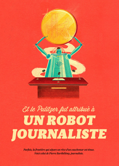 Usbek and Rica - Editorial This mega robot journalist is featured in the second issue of Usbek & Rica, which is a beautifully curated French magazine designed by Anna and Charles of Almasty The article's about robots taking over journalism jobs in the future, so in this illustration an intelligent, shiny, robot dude has won the Pulitzer prize for his brilliant writing skills! Typography by Almasty