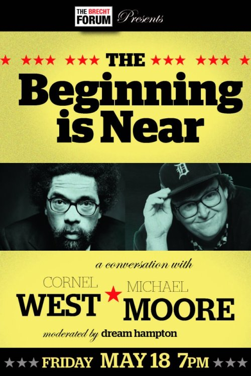 Cornel West-Micheal Moore May 18th Hunter College 68th Street and Lexington Avenue 7 PM Tickets here brechtforum.org