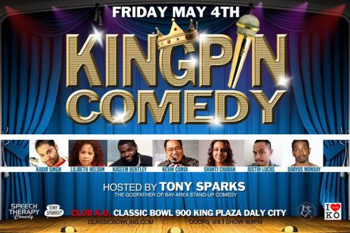 "5/4. Kingpin Comedy @ Club K.O. Classic Bowl. 900 King Plaza. Daly City. $7. Doors: 8PM. Featuring Kabir Singh, Lilibeth Helson, Kaseem Bentley, Kevin Camia, Shanti Charan, Justin Lucas, and Daryus Monday. Hosted by Tony Sparks.   + Plus AFTER PARTY WILL BE ROCKIN WITH ""THE WORLD FAMOUS DJ APOLLO of The Triple Threat Dj's"" & The Legendary DJ KEITH O!! (via Facebook)  [Music. Bowling. Comedy. Drinking. AND it's in celebration of Kiko Breiz's birthday. Kiko is instrumental to Bay Area comedy, and is one of the nicest guys to ever grace God's green Earth. Come out and celebrate these remarkable times.]"