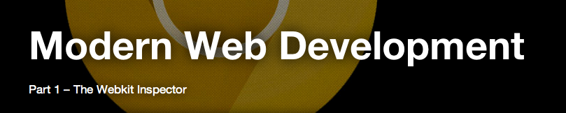 gregbabula:  Modern Web Development Part 1 – The Webkit Inspector A very in-depth look at the webkit inspector, a must read.  Nice article on the inspector built into Safari and Chrome…wish I'd seen this earlier :)
