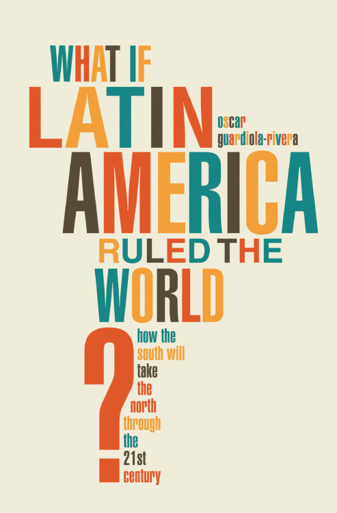 what if latin america ruled the world, oscar-guardiola rivera: bloomsbury. _déjà vu?