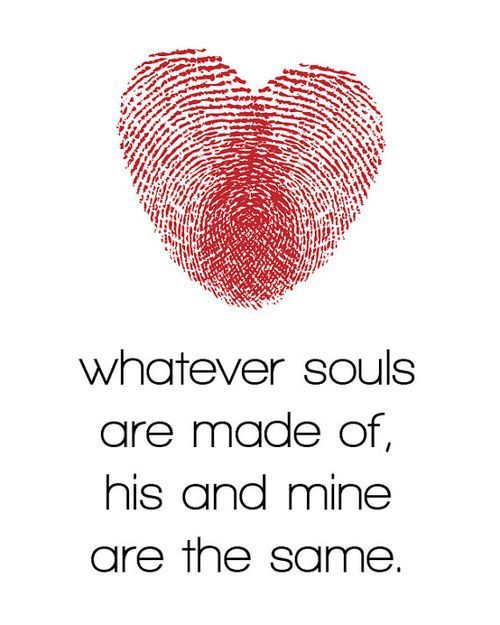 whatever souls are made of, his and mine are the same