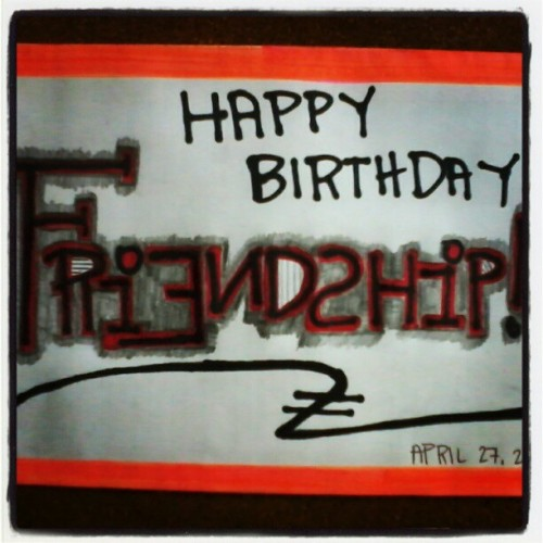 HAPPY BIRTHDAY FRIENDSHIP!:D (Taken with instagram)