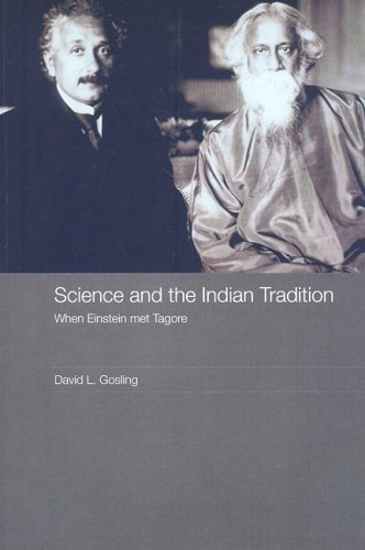 Science and the Indian Tradition: When Einstein Met Tagore (India in the Modern World) David L. Gosling In 1930, Indian philosopher Rabindranath Tagore met Albert Einstein. One of history's most stimulating and intellectually riveting conversations ensued – collision and convergence in Truth and Beauty as the two explored the intersection of science and spirituality.