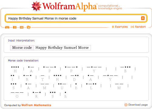 wolframalpha:  …. .- .—. .—. -.— -… .. .-. - …. -.. .- -.— … .- — ..- . .-.. — —- .-. … .!!  Does this mean Samuel Morse and I share the same birthday?