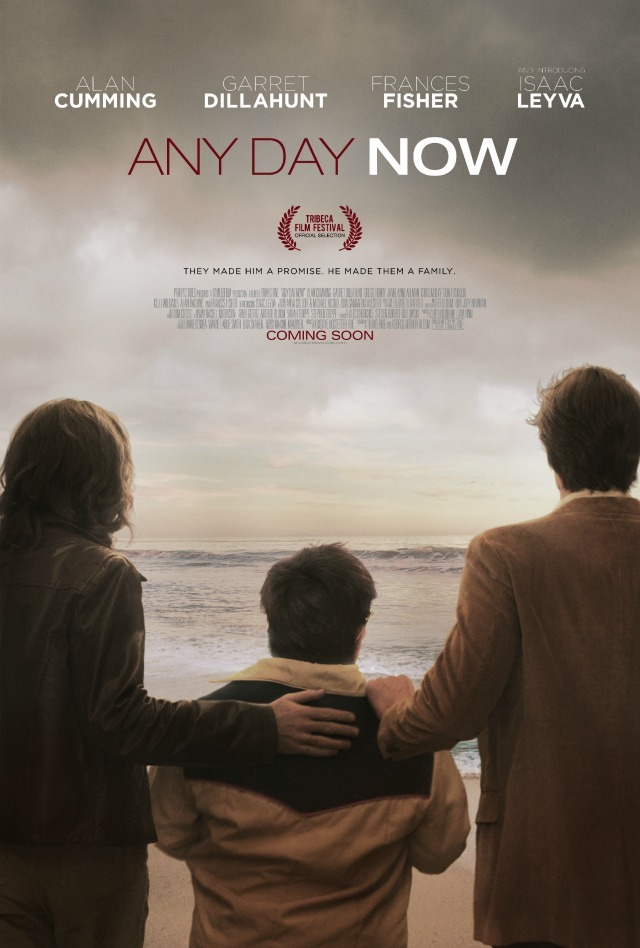 Any Day Now Fantastic film, just recently premiered at the Tribeca Film Festival.