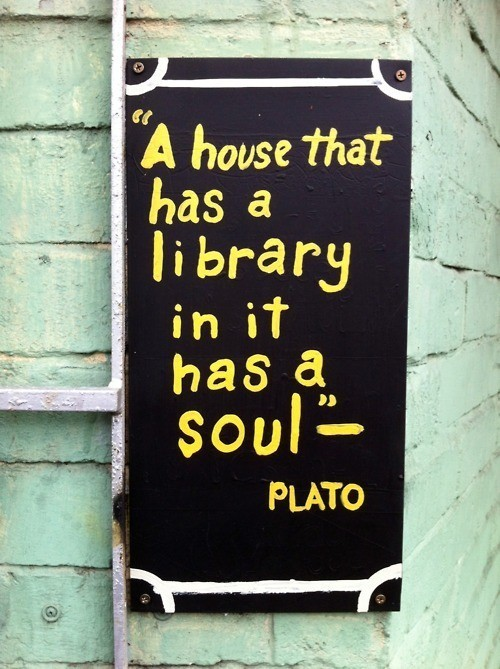A house that has a library has a soul. Plato