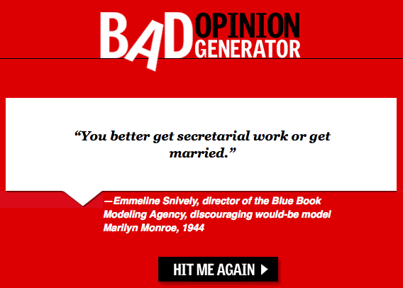 The Bad Opinion Generator. For when you have some time to kill.
