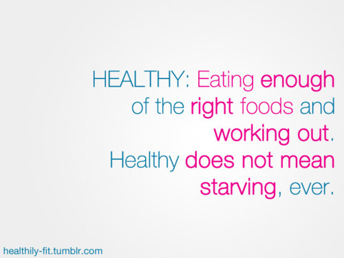 eatmoreof:  Your body isn't supposed to starve. If you workout and eat healthy, you'll get there. Everyone's looking for an easy-way-out. It's never going to be easy though. In my opinion, eating healthy + working out are more effective and easier than restricting.  Cosign. All of this.