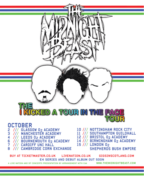 midnightbeastuk:  Tickets are now officially on sale for our October 'I Kicked A Tour In The Face Tour'… Check the flyer above for ticketing websites!!  I'm going bitchezzzz so you better as well ;-) xxx