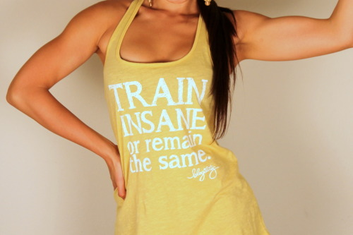 blogilates:  TRAIN INSANE OR REMAIN THE SAME. Get your inspirational tank here.