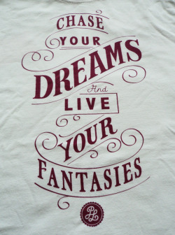 'Chase your dreams and live your fantasies'  Pieter Ceizer  PL Clothing / Pimpalicious Living