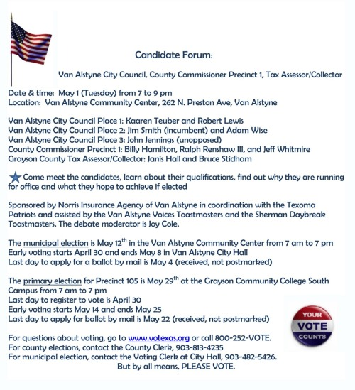 Candidate Forum: Van Alstyne City Council, County Commissioner Precinct 1, Tax Assessor/Collector  Date & time: May 1 (Tuesday) from 7 to 9 pm  Location: Van Alstyne Community Center, 262 N. Preston Ave, Van Alstyne