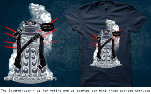 Please vote at qwertee.com for this Dalek/Terminator parody. Done as a collaboration with the awesome Gimetzco.