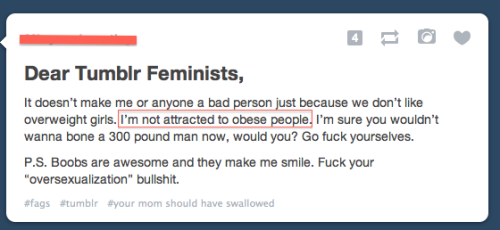 thatisnotfeminism:   I mean, feminism is all about fat girls who want to get laid, right?  Why do people insist fat acceptance is intrinsically feminist? Or that feminists are on board with it?