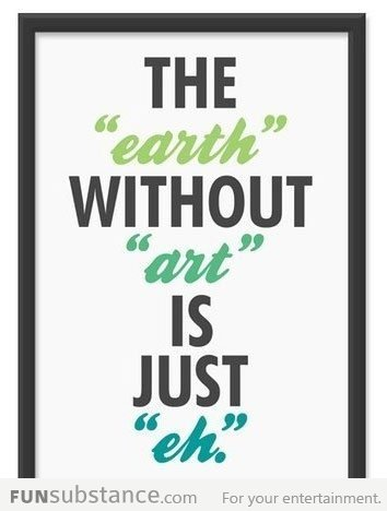 funsubstancecom:  Earth without art More funny pics at FunSubstance.com and the Facebook Page