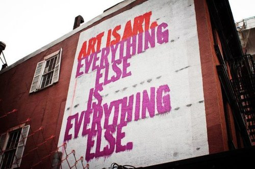 zeezeescorner:   Art is art. Everything else is everything else.  Source: Street Art Saved my Life via The Real Art of Street Art.