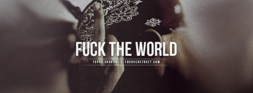 Tupac Quote Fuck The World Facebook Cover