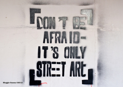 Maggie Osama. Don't be Afraid. It's Only Street Art. Source: Maggie Osama on Flickr.